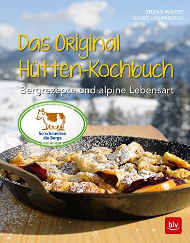 Das Original-Hütten-Kochbuch: Bergrezepte und alpine Lebensart (BLV)