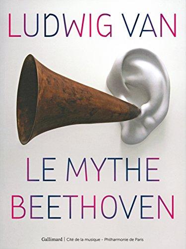 Ludwig van, le mythe Beethoven: Le mythe Beethoven