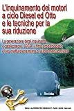 L'inquinamento dei motori a ciclo Diesel ed Otto e le tecniche per la sua riduzione. La generazione degli inquinanti, il catalizzatore, l'EGR, il ... loro malfunzionamento e la loro manutenzione