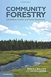 Community Forestry: Local Values, Conflict and Forest Governance by Ryan C. L. Bullock (2012-07-30)