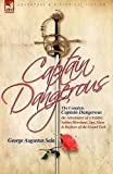 The Complete Captain Dangerous: The Adventures of a Soldier, Sailor, Merchant, Spy, Slave and Bashaw of the Grand Turk by George Augustus Sala (12-May-2009) Hardcover