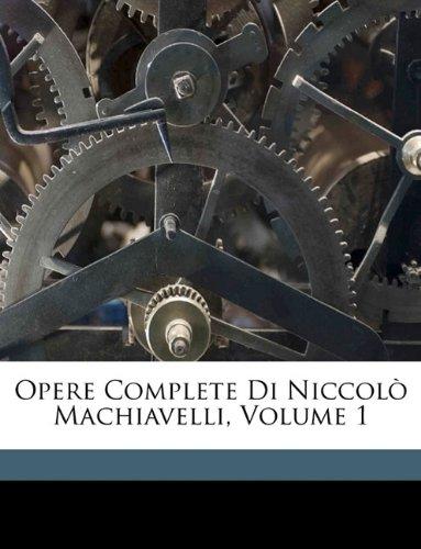 Opere Complete Di Niccol Machiavelli, Volume 1