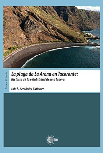 La Playa De La Arena En Tacoronte. Historia De La Estabilidad De Una Ladera (Territorio Canario) por Luis Hernández Gutiérrez