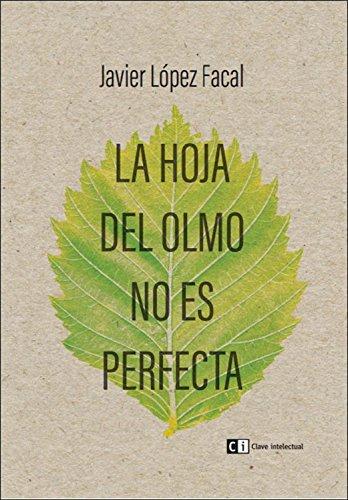 La hoja del olmo no es perfecta (Ensayo social/Filosofía) por Javier López Facal