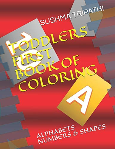 TODDLERS FIRST BOOK OF COLORING: ALPHABETS  NUMBERS & SHAPES