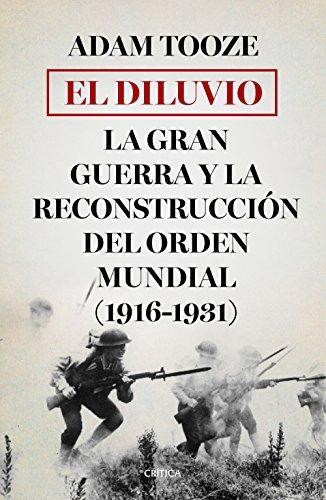 El diluvio: La Gran Guerra y la reconstrucción del orden mundial (1916-1931) (Memoria Crítica) por Adam Tooze