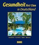 Gesundheit First Class in Deutschland: Kurkliniken, Kur- und Wellnesshotels, Kurbäder