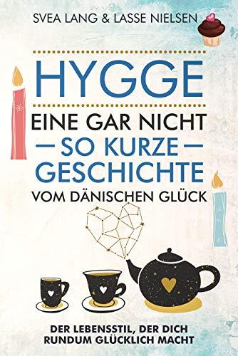 HYGGE - Eine gar nicht so kurze Geschichte vom Dänischen Glück ...