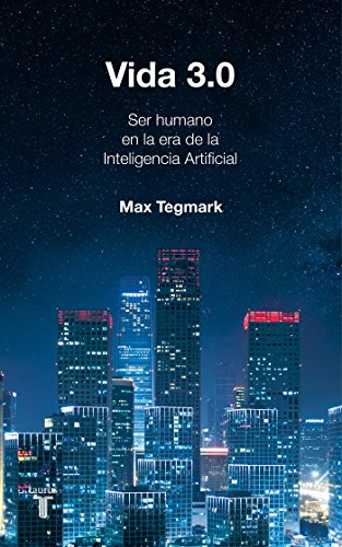 Vida 3.0/Life 3.0: Being Human in the Age of Artificial Intelligence par Max Tegmark
