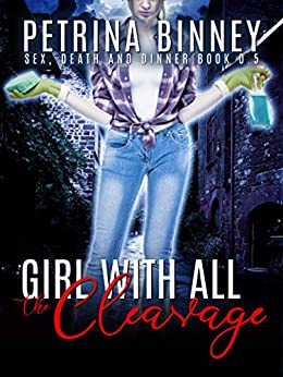 The Girl With All The Cleavage (Sex, Death and Dinner Book 0) by [Binney, Petrina]