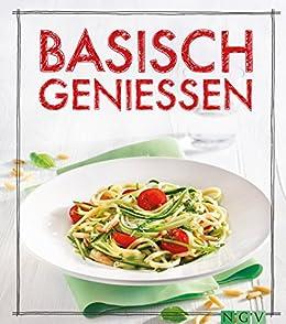 Basisch genießen: Das Säure-Basen-Kochbuch (Iss Dich gesund!)
