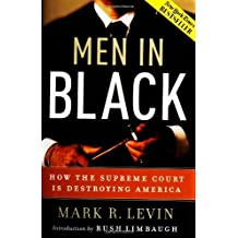 Men in Black: How the Supreme Court Is Destroying America by Mark R. Levin (2005-02-07)