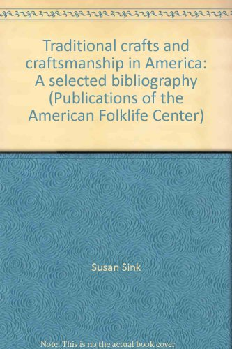 Traditional crafts and craftsmanship in America: A selected bibliography (Publications of the American Folklife Center)