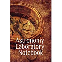 "Astronomy Laboratory Notebook: Test Prep For University - Pluto, Venus, Mars, Neptune, Mercury, Earth, Saturn, Uranus Stars & Space Diary Notebook For ... 6"" x 9"" Inches, 120 College Lined Pages"