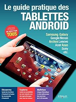 Le guide pratique des tablettes Android - Edition 2016: Découvrez - Explorez - Maîtrisez - Samsung Galaxy, Google Nexus, Archos Lenovo, Acer Asus, Sony, etc. par [Roda, José, Neuman, Fabrice]