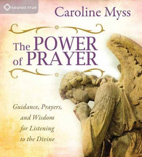 [The Power of Prayer: Guidance, Prayers, and Wisdom for Listening to the Divine] [By: Caroline Myss] [October, 2011] (Caroline Myss Cd)