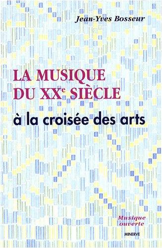 La musique du XXe siècle à la croisée des arts par Jean-Yves Bosseur