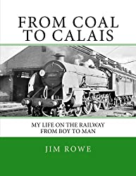 From Coal To Calais.: My Life on the Railway from Boy to Man.