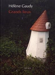 Grands lieux par Hélène Gaudy