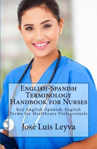 English-Spanish Terminology Handbook for Nurses: Key English-Spanish-English Terms for Healthcare Professionals por José Luis Leyva