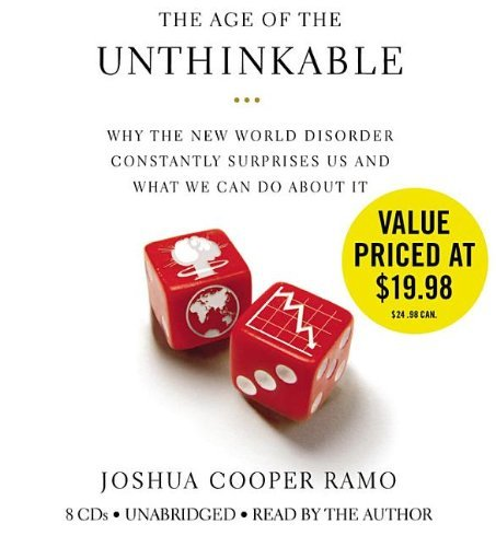 The Age of the Unthinkable: Why the New World Disorder Constantly Surprises Us And What We Can Do About It by Joshua Cooper Ramo (2010-06-21)