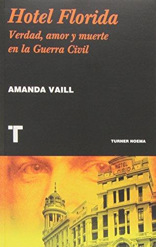 Hotel Florida. Verdad, Amor Y Muerte En La Guerra Civil (Noema) por Amanda Vaill
