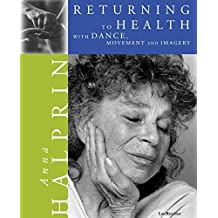 Returning to Health: With Dance, Movement & Imagery by Anna Halprin (2002-10-07)