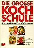 Die grosse Kochschule. ?ber 1000 Rezepte, ?ber 1000 Farbfotos