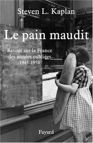 Le pain maudit : Retour sur la France des années oubliées, 1945-1958 par Steven Laurence Kaplan