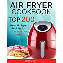 Air Fryer Cookbook: Top 200 Best Air Fryer Recipes for YOUR HEALTHY Family (English Edition)
