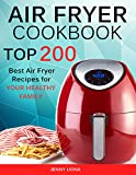 Air Fryer Cookbook: Top 200 Best Air Fryer Recipes for YOUR HEALTHY Family