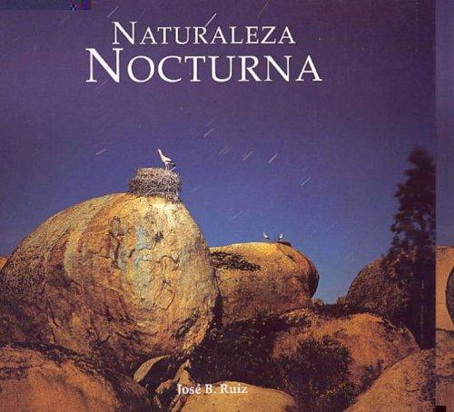 Naturaleza Nocturna [Noctural Nature] por Jose B. Ruiz