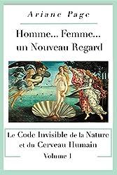 Homme... Femme...un Nouveau Regard: Le Code Invisible de la Nature et du Cerveau Humain -volume 1