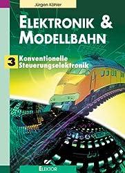 Elektronik & Modellbahn: Konventionelle Steuerungselektronik