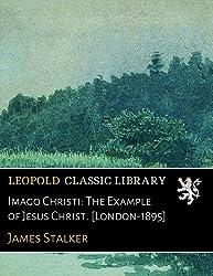 Imago Christi: The Example of Jesus Christ. [London-1895]