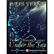 ¤ ¤ ¤ ILLUSTRATED ¤ ¤ ¤ Twenty Thousand Leagues Under the Sea, by Jules Verne - NEW Illustrated Classics 2011 Edition (FULLY OPTIMIZED)