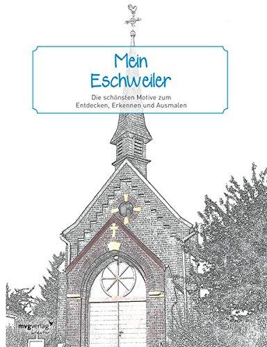 Mein Eschweiler: Die schönsten Motive zum Entdecken, Erkennen und Ausmalen