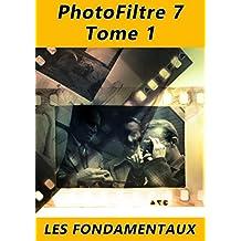 PhotoFiltre 7 - Les fondamentaux: Tome 1
