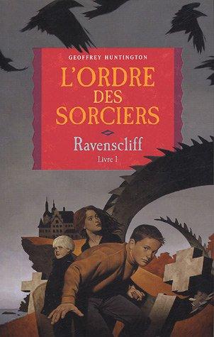 Ravenscliff, Tome 1 : L'ordre des sorciers par Geoffrey Huntington