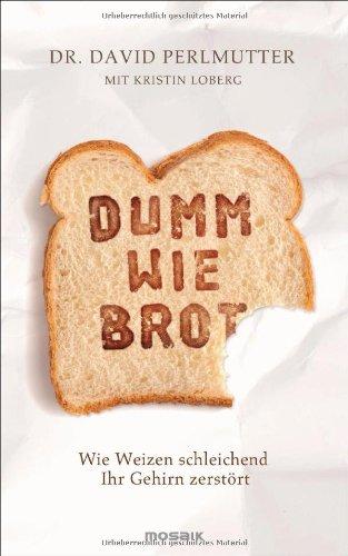 Buchseite und Rezensionen zu 'Dumm wie Brot: Wie Weizen schleichend Ihr Gehirn zerstört' von Dr. David Perlmutter
