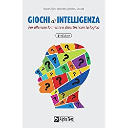 Giochi di intelligenza. Per allenare la mente e divertirsi con la logica