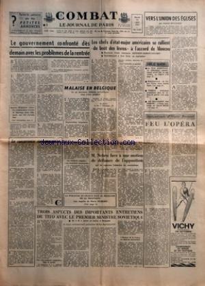 COMBAT [No 5957] du 20/08/1963 - LE GOUVERNEMENT CONFRONTE DES DEMAIN AVEC LES PROBLEMES DE LA RENTREE PAR D R - LA CONCURRENCE COMMUNAUTAIRE - MALAISE EN BELGIQUE OU UN DEUXIEME ATTENTANT ANTI-AFRICAIN VIENT D'ETRE PERPETRE - LA PUBLICITE EN FRANCE FACE AU PROBLEME DE LA TELEVISION - TROIS ASPECTS DES IMPORTANTS ENTRETIENS DE TITO AVEC LE PREMIER MINISTRE SOVIETIQUE PAR BOZA RAFAJLOVIC - LES CHEFS D'ETAT-MAJOR AMERICAINS SE RALLIENT DU BOUT DES LEVRES A L'ACCORD DE MOSCOU PAR J-P C - M NEHRU F