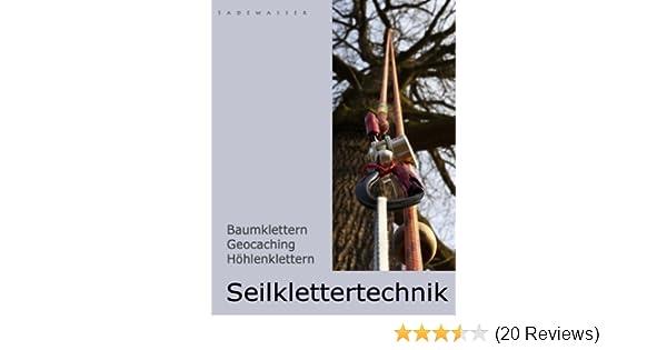Klettergurt Baumklettern : Seilklettertechnik: baumklettern geocaching höhlenklettern: amazon