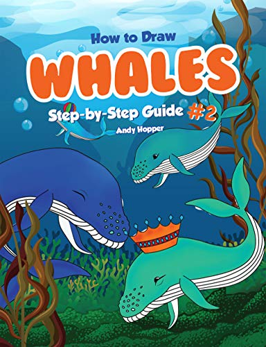 How to Draw Whales Step-by-Step Guide #2: Best Whale Drawing Book for You and Your Kids (English Edition)
