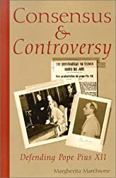 Consensus and Controversy: Defending Pope Pius XII