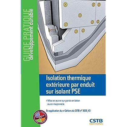 Isolation thermique extérieure par enduit sur isolant PSE: Mise en oeuvre sur parois en béton ou en maçonnerie.