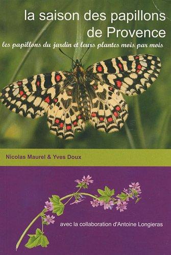 La saison des papillons de Provence : Les papillons du jardin et leurs plantes mois par mois par Nicolas Maurel, Yves Doux, Antoine Longieras