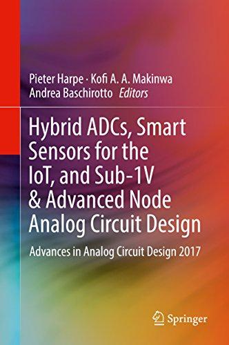 Hybrid ADCs, Smart Sensors for the IoT, and Sub-1V & Advanced Node Analog Circuit Design: Advances in Analog Circuit Design 2017 (English Edition) -