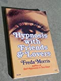 Hypnosis With Friends and Lovers by Freda Morris (1979-02-01)