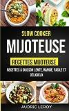 Slow Cooker: Mijoteuse: Recettes mijoteuse: recettes à cuisson lente, rapide, facile et délicieux